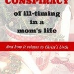The conspiracy of ill-timing in a mom's life – and how it relates to Christ's birth