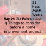 Day 29:  The Painter's Cap – 4 things to consider before a home improvement project