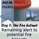 Day 7:  Fireman's helmet – Remaining alert to potential fire hazards