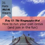 Day 13:  The Ringmaster Hat – How to run your own circus  (and join in the fun)